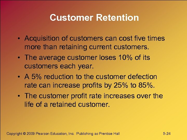 Customer Retention • Acquisition of customers can cost five times more than retaining current
