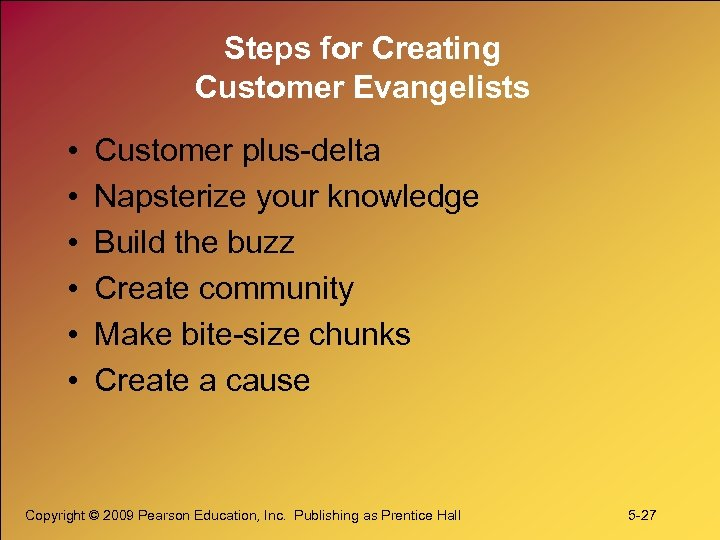 Steps for Creating Customer Evangelists • • • Customer plus-delta Napsterize your knowledge Build