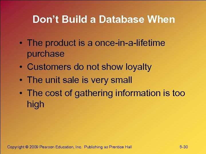 Don't Build a Database When • The product is a once-in-a-lifetime purchase • Customers