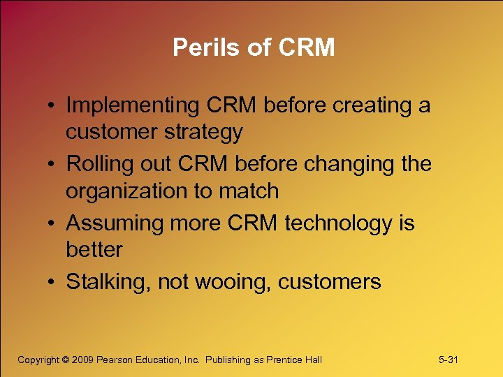 Perils of CRM • Implementing CRM before creating a customer strategy • Rolling out
