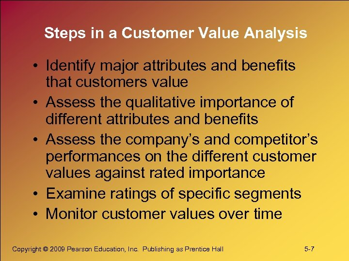 Steps in a Customer Value Analysis • Identify major attributes and benefits that customers