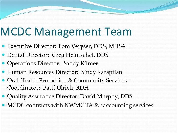 MCDC Management Team Executive Director: Tom Veryser, DDS, MHSA Dental Director: Greg Heintschel, DDS