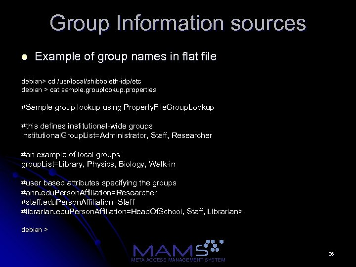 Group Information sources l Example of group names in flat file debian> cd /usr/local/shibboleth-idp/etc