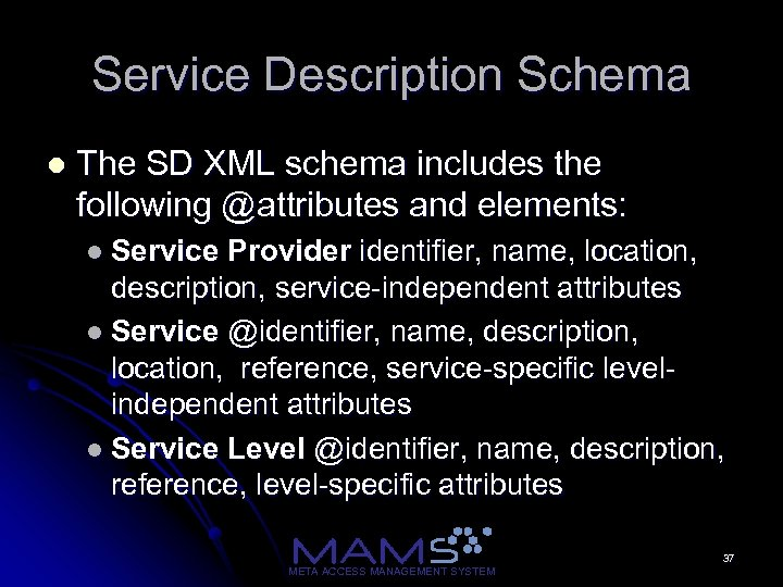 Service Description Schema l The SD XML schema includes the following @attributes and elements: