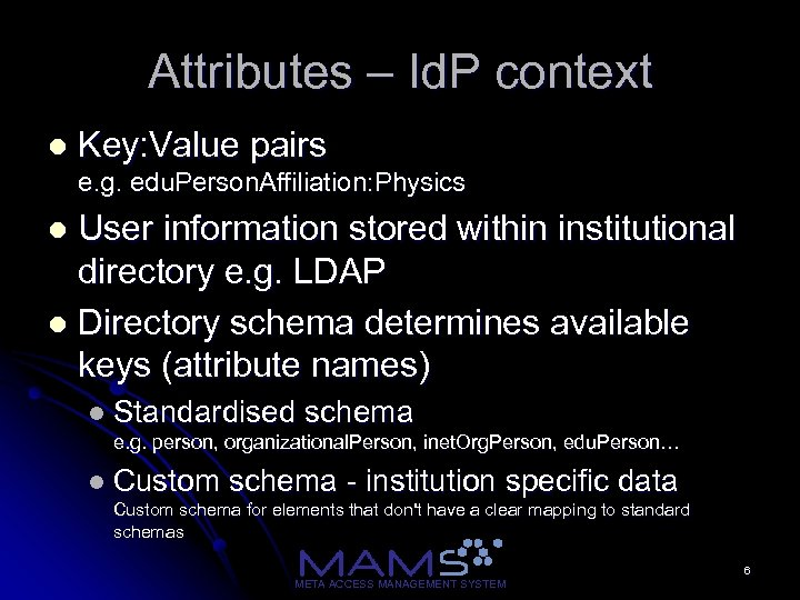 Attributes – Id. P context l Key: Value pairs e. g. edu. Person. Affiliation: