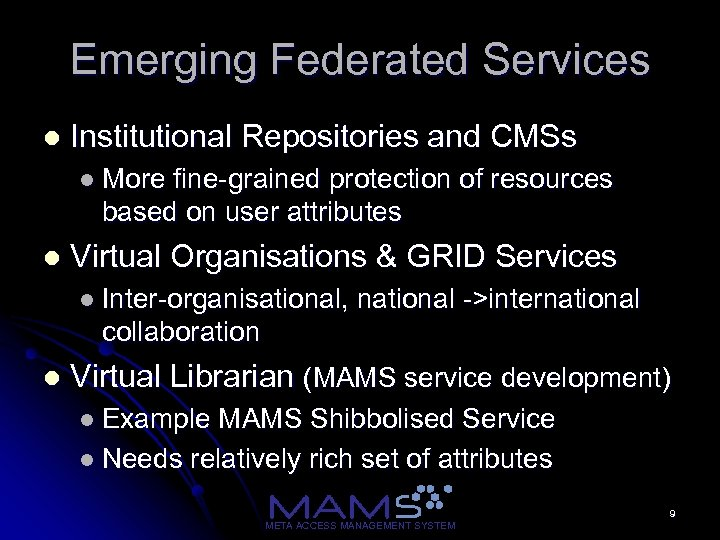 Emerging Federated Services l Institutional Repositories and CMSs l More fine-grained protection of resources