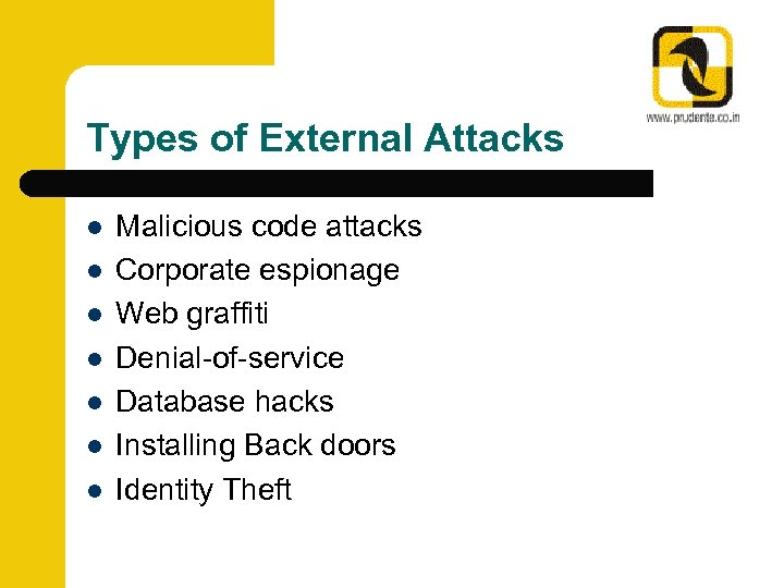 Types of External Attacks l l l l Malicious code attacks Corporate espionage Web