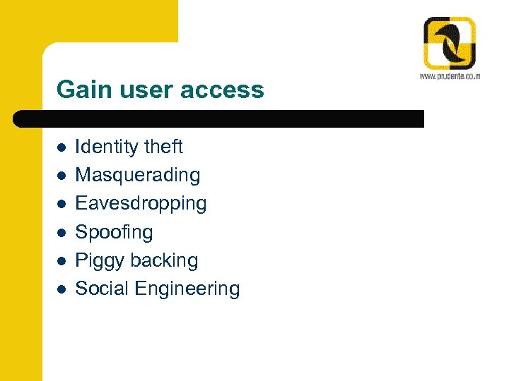 Gain user access l l l Identity theft Masquerading Eavesdropping Spoofing Piggy backing Social