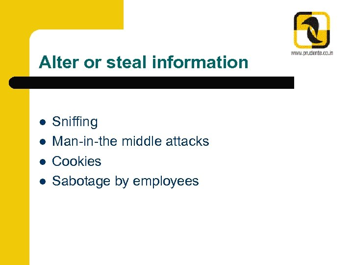Alter or steal information l l Sniffing Man-in-the middle attacks Cookies Sabotage by employees