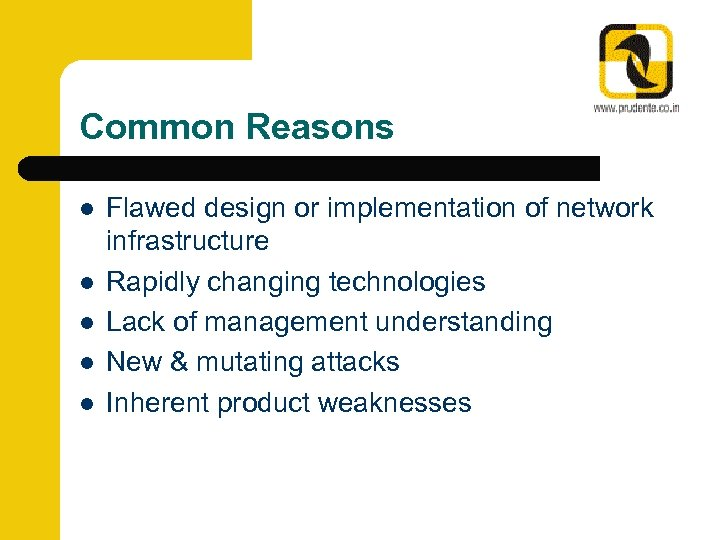 Common Reasons l l l Flawed design or implementation of network infrastructure Rapidly changing