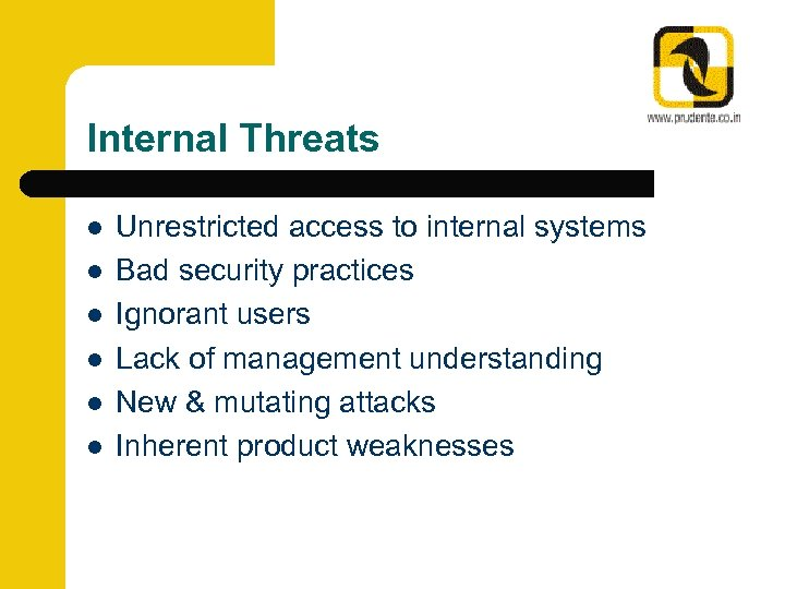 Internal Threats l l l Unrestricted access to internal systems Bad security practices Ignorant