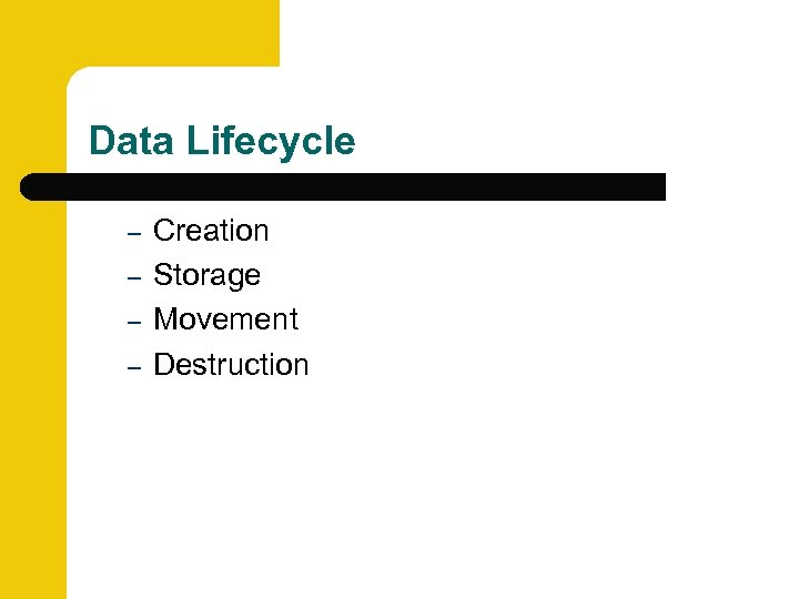 Data Lifecycle – – Creation Storage Movement Destruction