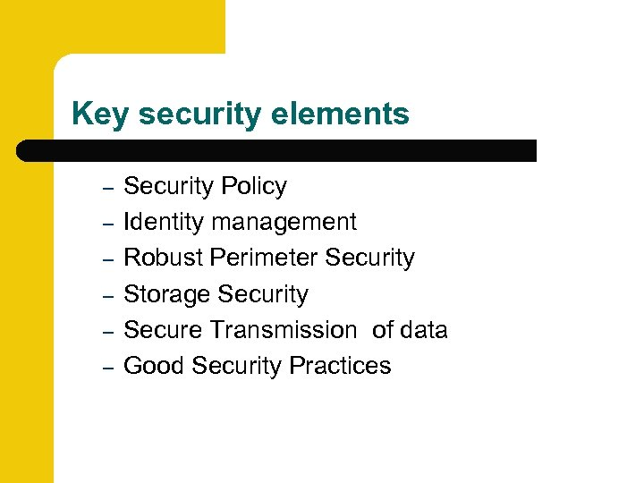 Key security elements – – – Security Policy Identity management Robust Perimeter Security Storage
