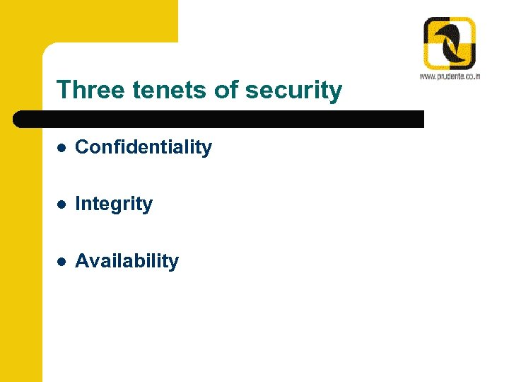 Three tenets of security l Confidentiality l Integrity l Availability