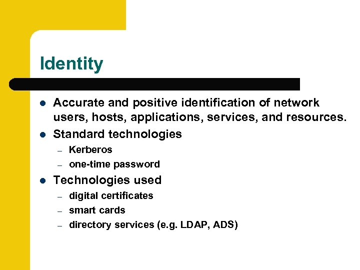 Identity l l Accurate and positive identification of network users, hosts, applications, services, and