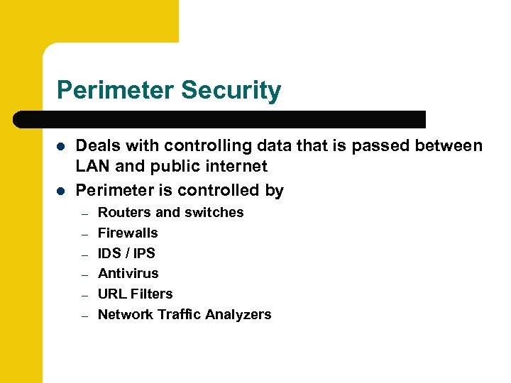 Perimeter Security l l Deals with controlling data that is passed between LAN and