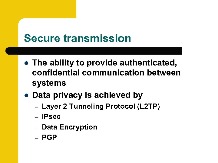 Secure transmission l l The ability to provide authenticated, confidential communication between systems Data