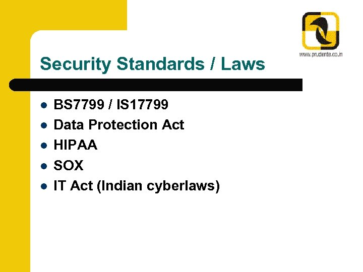 Security Standards / Laws l l l BS 7799 / IS 17799 Data Protection