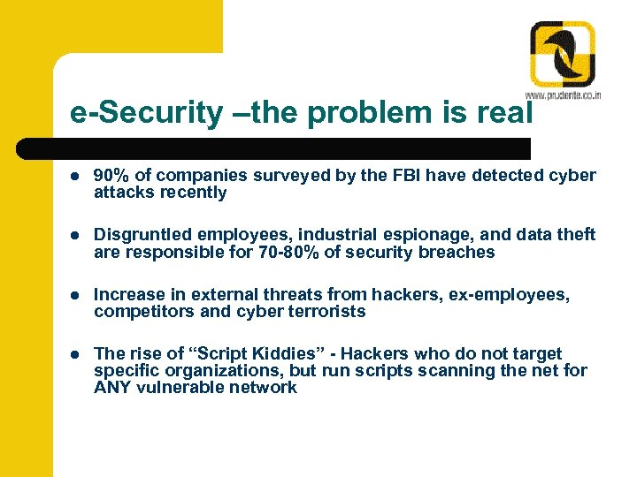 e-Security –the problem is real l 90% of companies surveyed by the FBI have