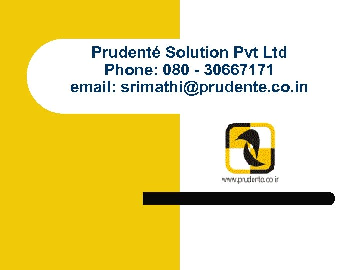 Prudenté Solution Pvt Ltd Phone: 080 - 30667171 email: srimathi@prudente. co. in