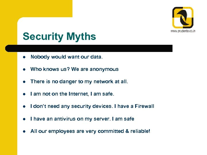 Security Myths l Nobody would want our data. l Who knows us? We are