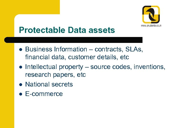 Protectable Data assets l l Business Information – contracts, SLAs, financial data, customer details,