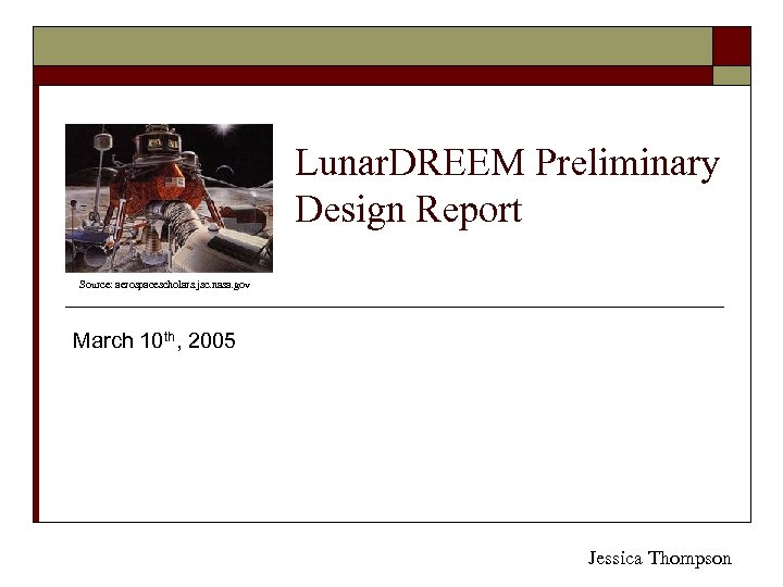 Lunar. DREEM Preliminary Design Report Source: aerospacescholars. jsc. nasa. gov March 10 th, 2005