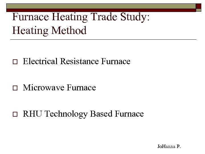 Furnace Heating Trade Study: Heating Method o Electrical Resistance Furnace o Microwave Furnace o