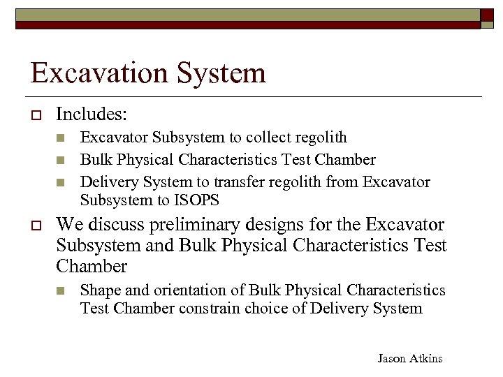 Excavation System o Includes: n n n o Excavator Subsystem to collect regolith Bulk