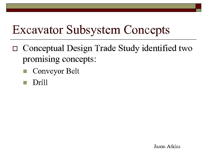 Excavator Subsystem Concepts o Conceptual Design Trade Study identified two promising concepts: n n