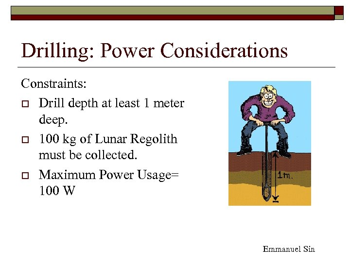 Drilling: Power Considerations Constraints: o Drill depth at least 1 meter deep. o 100