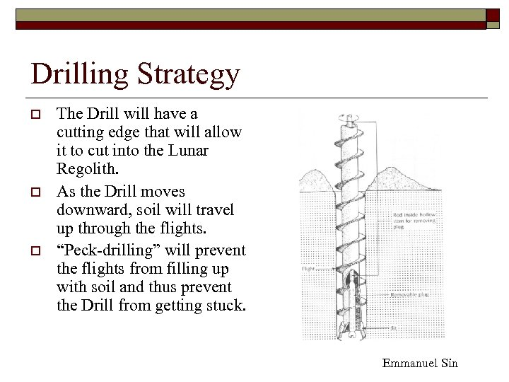 Drilling Strategy o o o The Drill will have a cutting edge that will