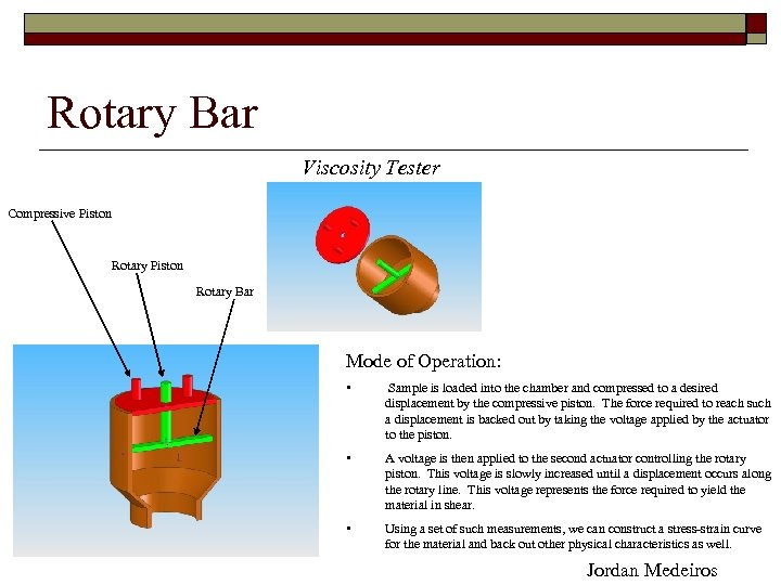 Rotary Bar Viscosity Tester Compressive Piston Rotary Bar Mode of Operation: • Sample is