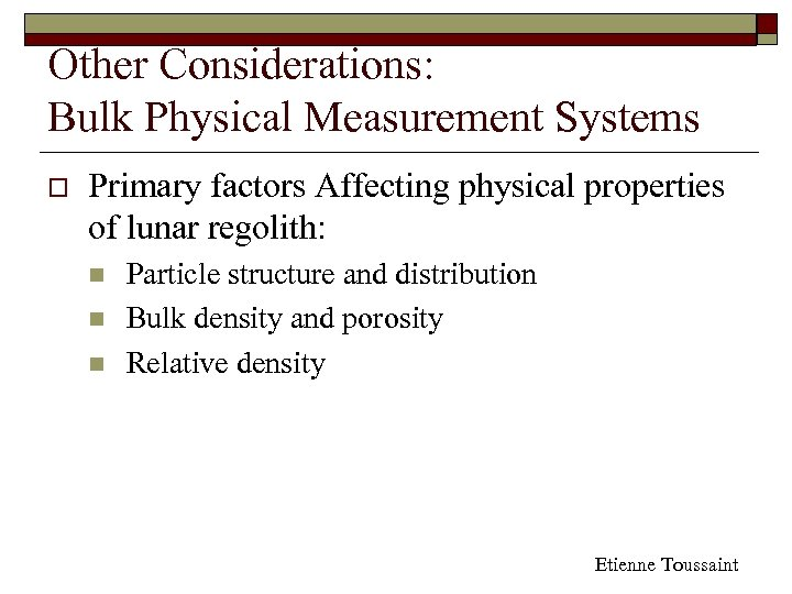 Other Considerations: Bulk Physical Measurement Systems o Primary factors Affecting physical properties of lunar