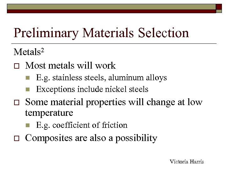 Preliminary Materials Selection Metals 2 o Most metals will work n n o Some