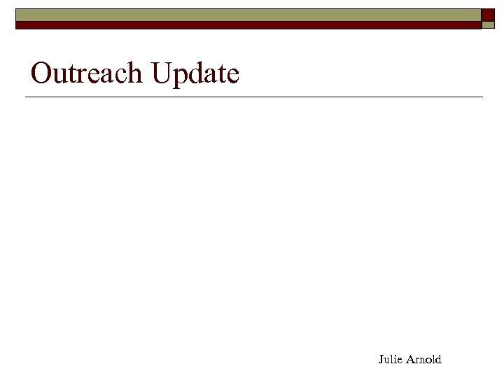 Outreach Update Julie Arnold
