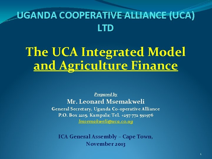 UGANDA COOPERATIVE ALLIANCE (UCA) LTD The UCA Integrated Model and Agriculture Finance Prepared by