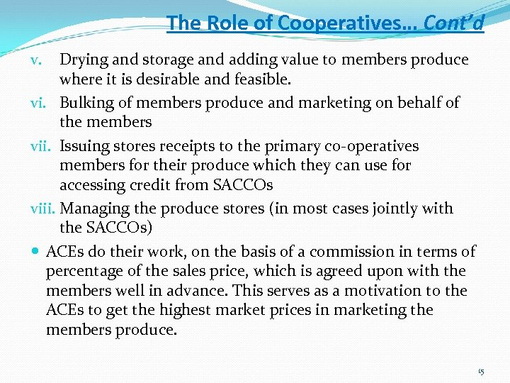 The Role of Cooperatives… Cont'd Drying and storage and adding value to members produce