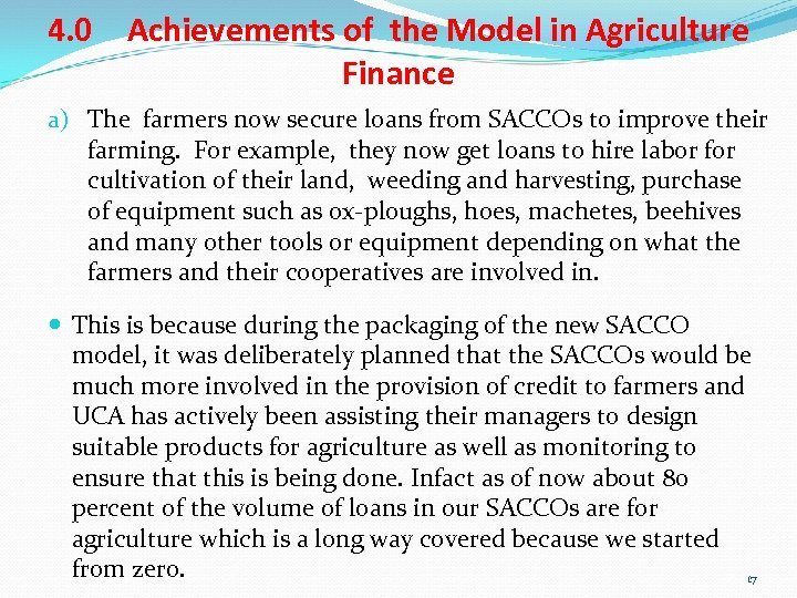 4. 0 Achievements of the Model in Agriculture Finance a) The farmers now secure
