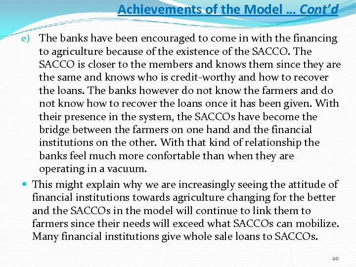 Achievements of the Model … Cont'd e) The banks have been encouraged to come