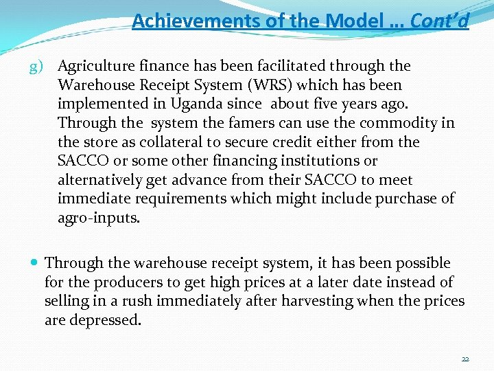 Achievements of the Model … Cont'd g) Agriculture finance has been facilitated through the
