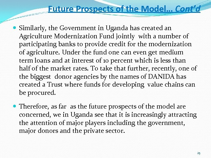 Future Prospects of the Model… Cont'd Similarly, the Government in Uganda has created an