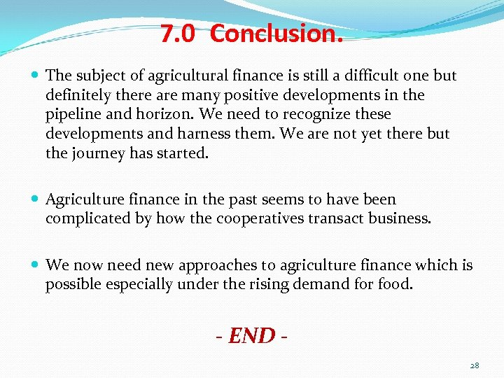 7. 0 Conclusion. The subject of agricultural finance is still a difficult one but