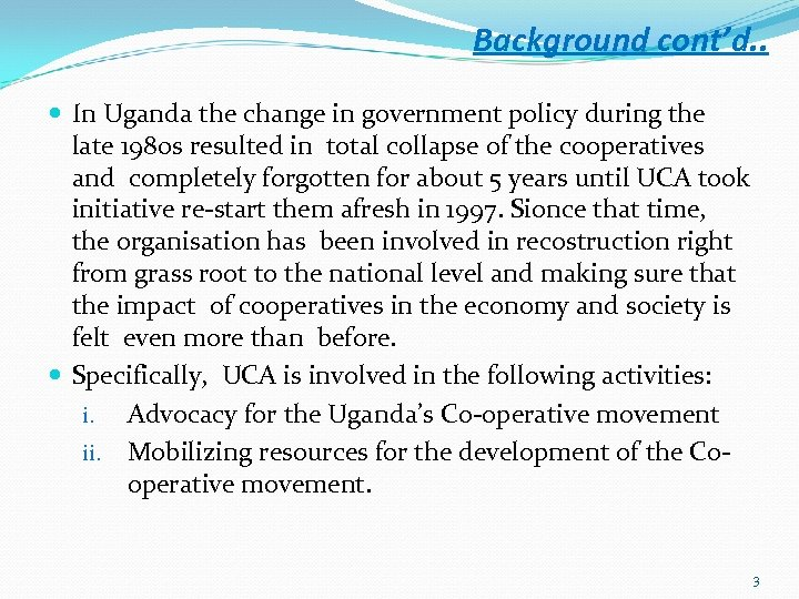 Background cont'd. . In Uganda the change in government policy during the late 1980