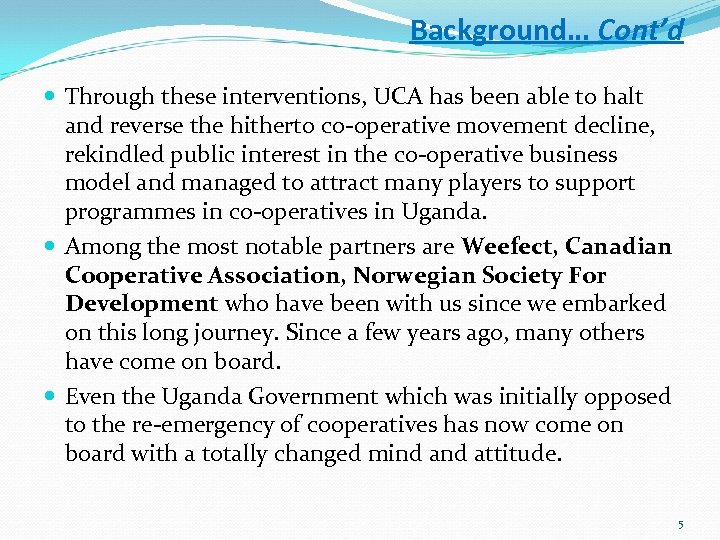 Background… Cont'd Through these interventions, UCA has been able to halt and reverse the
