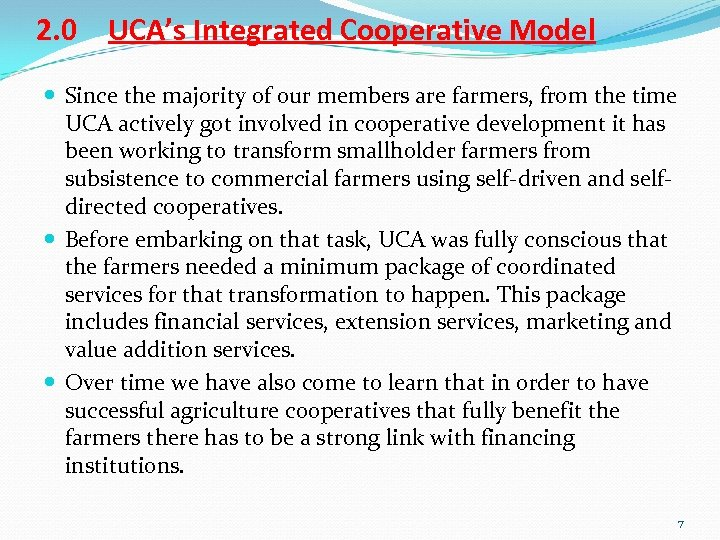 2. 0 UCA's Integrated Cooperative Model Since the majority of our members are farmers,