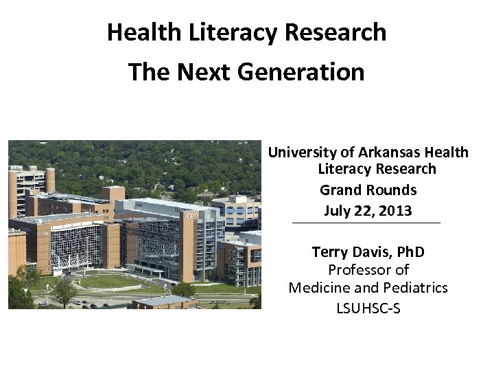 Health Literacy Research The Next Generation University of Arkansas Health Literacy Research Grand Rounds