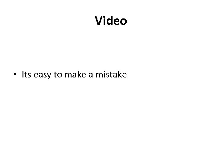 Video • Its easy to make a mistake