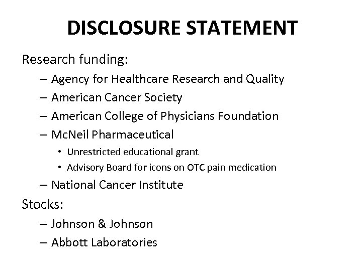 DISCLOSURE STATEMENT Research funding: – Agency for Healthcare Research and Quality – American Cancer