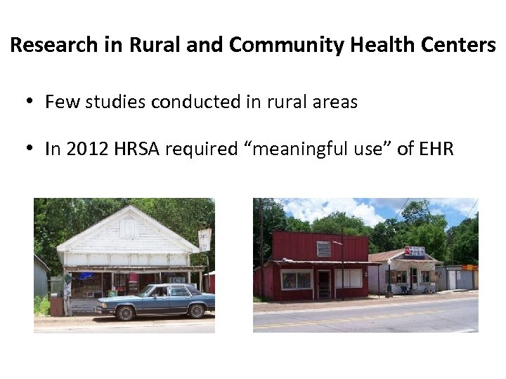 Research in Rural and Community Health Centers • Few studies conducted in rural areas